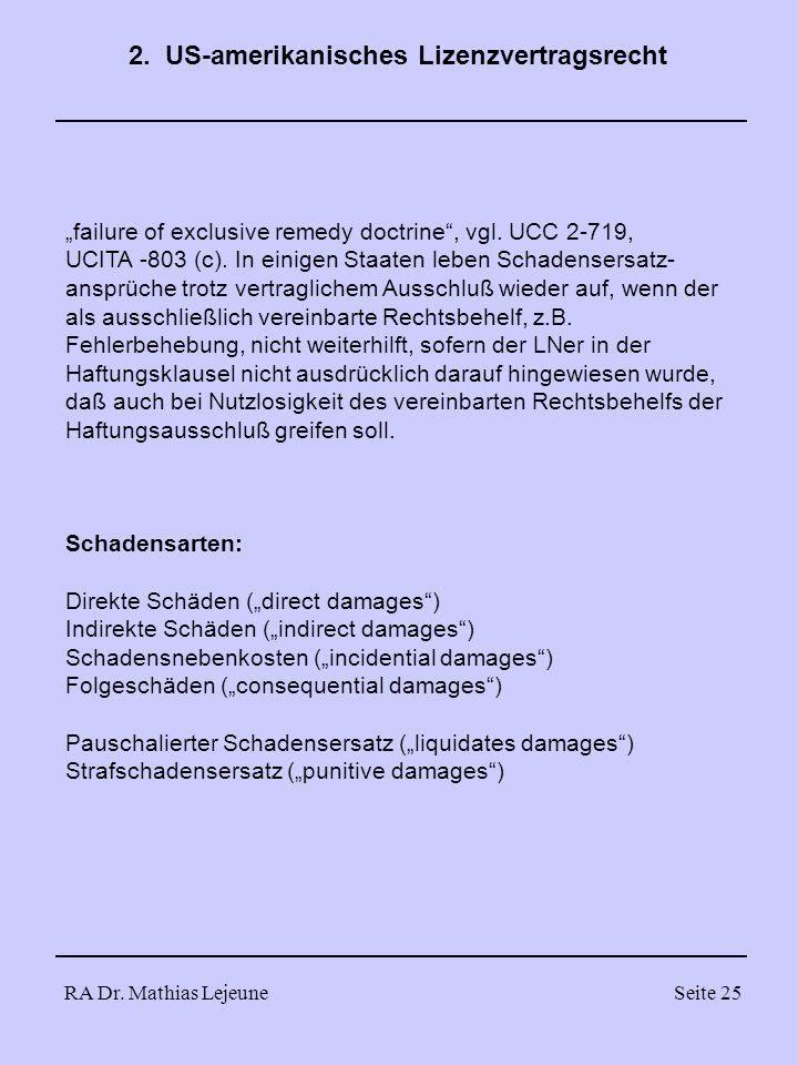 RA Dr. Mathias LejeuneSeite 25 failure of exclusive remedy doctrine, vgl. UCC 2-719, UCITA -803 (c). In einigen Staaten leben Schadensersatz- ansprüch