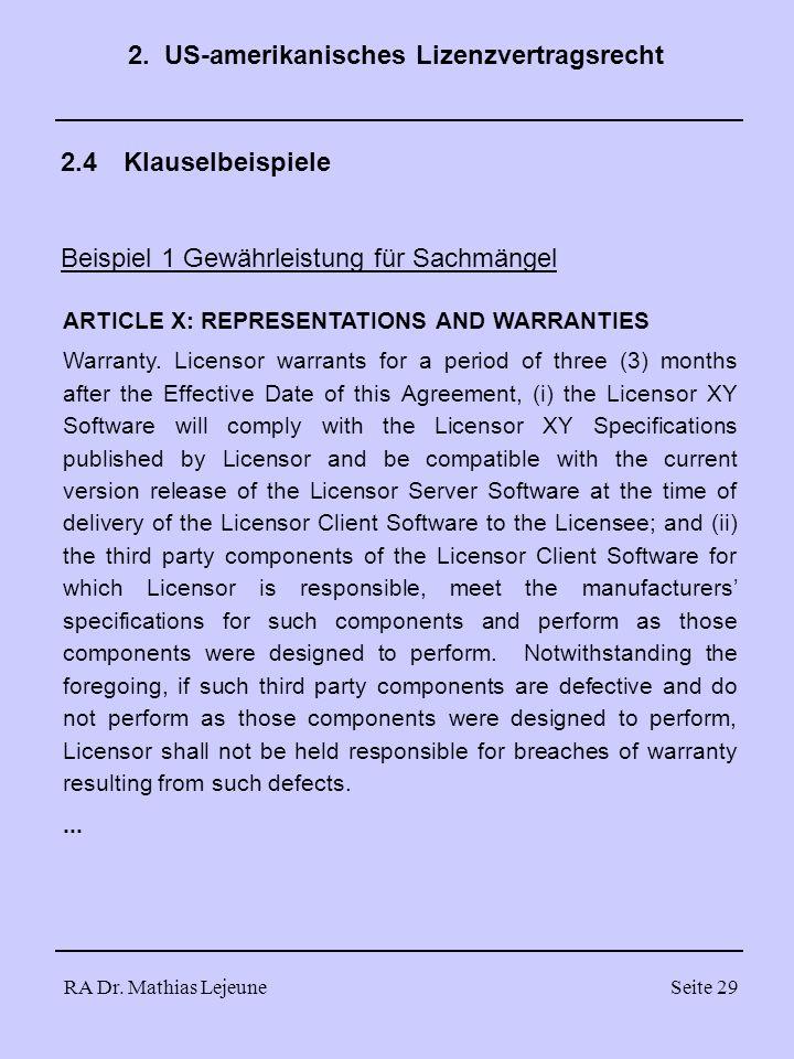 RA Dr. Mathias LejeuneSeite 29 2.4 Klauselbeispiele Beispiel 1 Gewährleistung für Sachmängel 2. US-amerikanisches Lizenzvertragsrecht ARTICLE X: REPRE