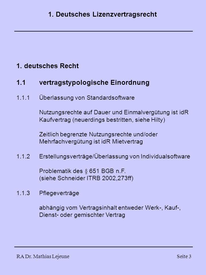 RA Dr. Mathias LejeuneSeite 3 1. Deutsches Lizenzvertragsrecht 1. deutsches Recht 1.1vertragstypologische Einordnung 1.1.1Überlassung von Standardsoft