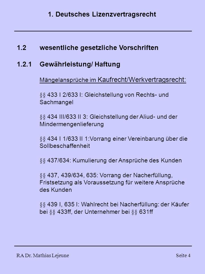 RA Dr. Mathias LejeuneSeite 4 1. Deutsches Lizenzvertragsrecht 1.2wesentliche gesetzliche Vorschriften 1.2.1Gewährleistung/ Haftung Mängelansprüche im