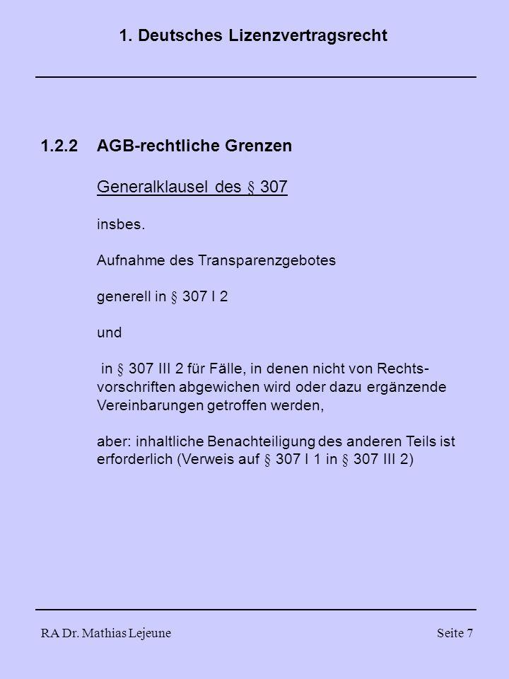 RA Dr. Mathias LejeuneSeite 7 1. Deutsches Lizenzvertragsrecht 1.2.2AGB-rechtliche Grenzen Generalklausel des § 307 insbes. Aufnahme des Transparenzge