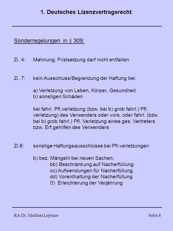 RA Dr. Mathias LejeuneSeite 8 1. Deutsches Lizenzvertragsrecht Sonderregelungen in § 309: Zi. 4:Mahnung, Fristsetzung darf nicht entfallen Zi. 7:kein