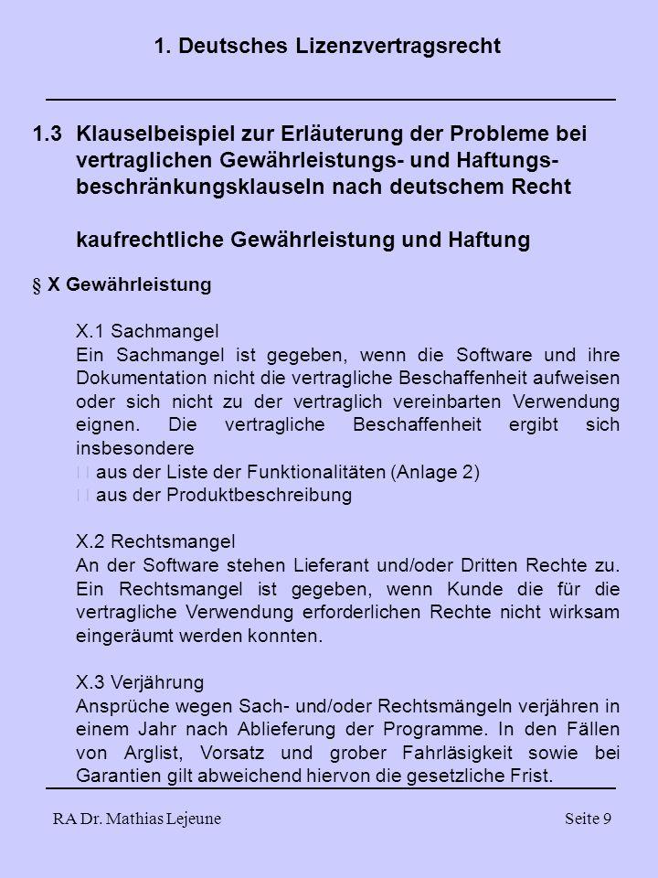 RA Dr. Mathias LejeuneSeite 9 1. Deutsches Lizenzvertragsrecht 1.3Klauselbeispiel zur Erläuterung der Probleme bei vertraglichen Gewährleistungs- und