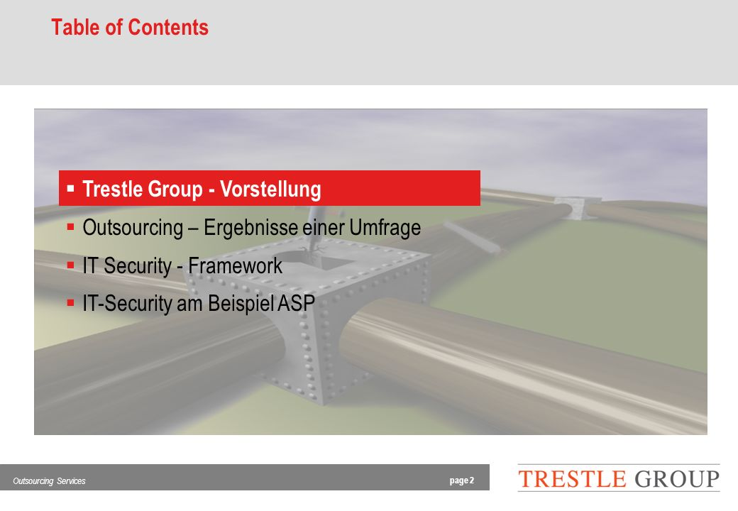 page 2 Outsourcing Services Table of Contents Trestle Group - Vorstellung Outsourcing – Ergebnisse einer Umfrage IT Security - Framework IT-Security a