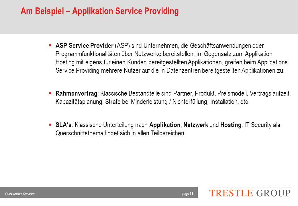 page 24 Outsourcing Services Am Beispiel – Applikation Service Providing ASP Service Provider (ASP) sind Unternehmen, die Geschäftsanwendungen oder Programmfunktionalitäten über Netzwerke bereitstellen.