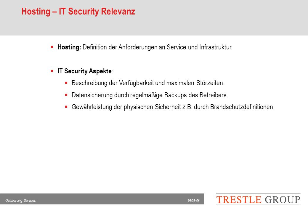page 27 Outsourcing Services Hosting – IT Security Relevanz Hosting: Definition der Anforderungen an Service und Infrastruktur.