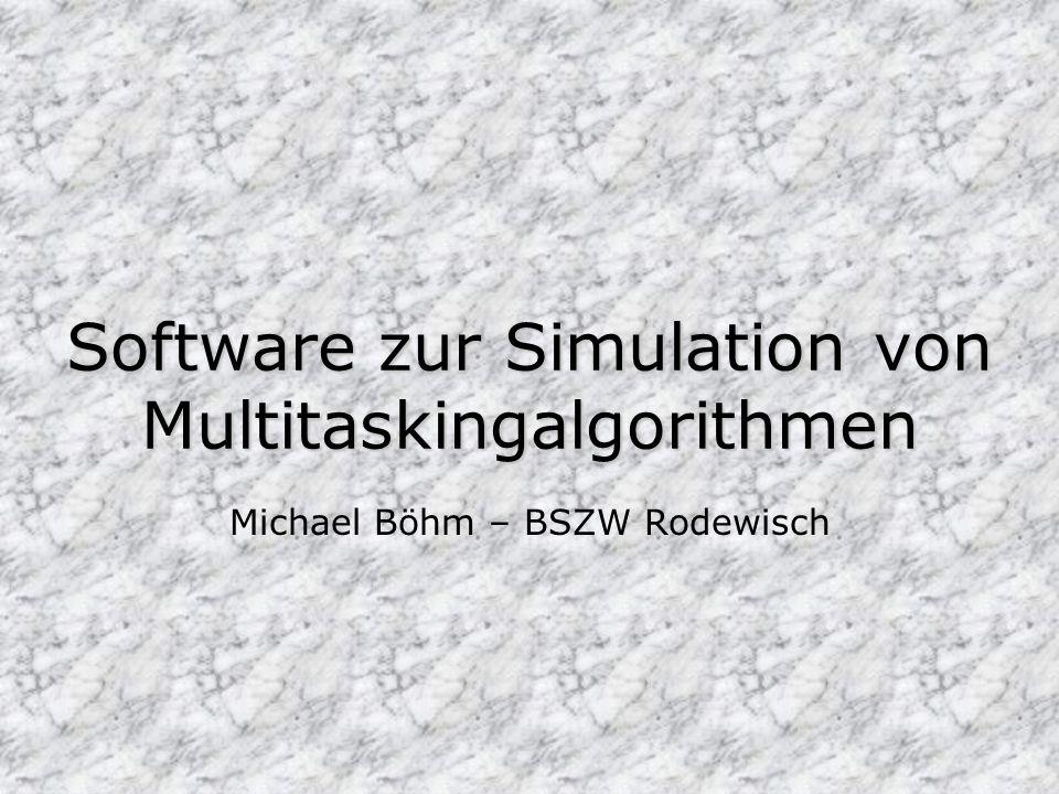 Software zur Simulation von Multitaskingalgorithmen Michael Böhm – BSZW Rodewisch