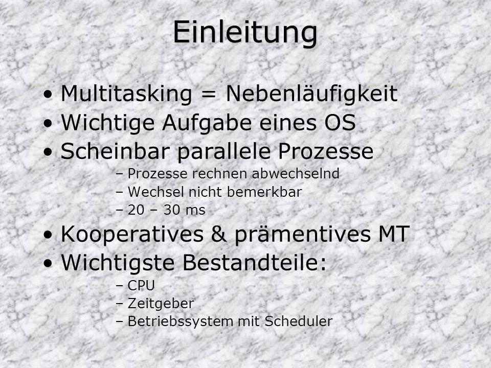 Einleitung Multitasking = Nebenläufigkeit Wichtige Aufgabe eines OS Scheinbar parallele Prozesse –Prozesse rechnen abwechselnd –Wechsel nicht bemerkbar –20 – 30 ms Kooperatives & prämentives MT Wichtigste Bestandteile: –CPU –Zeitgeber –Betriebssystem mit Scheduler