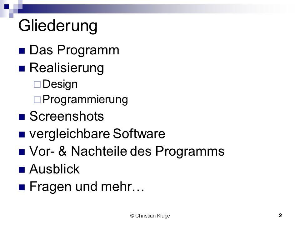 © Christian Kluge2 Gliederung Das Programm Realisierung Design Programmierung Screenshots vergleichbare Software Vor- & Nachteile des Programms Ausbli
