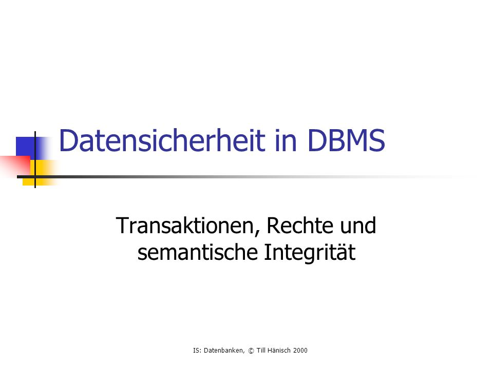 IS: Datenbanken, © Till Hänisch 2000 Constraints PRIMARY KEY CREATE TABLE Person ( name VARCHAR (100) NOT NULL, vorname VARCHAR (40) NOT NULL, PersonAlter INTEGER NULL, PRIMARY KEY (name, vorname) ); Besserer Stil (constraints sollten benannt werden): CREATE TABLE Person ( name VARCHAR (100) NOT NULL, vorname VARCHAR (40) NOT NULL, PersonAlter INTEGER NULL, CONSTRAINT pk_person PRIMARY KEY (name, vorname) ); Da Entities und Relationships auf Relationen abgebildet werden, sind Beziehungen (Relationships) nicht mehr direkt erkennbar !.