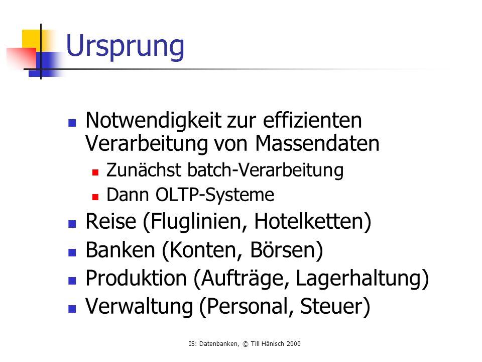 IS: Datenbanken, © Till Hänisch 2000 FOREIGN Key constraints CREATE TABLE telefon ( nummer VARCHAR (20) NOT NULL, art CHAR (1) NOT NULL, name VARCHAR (100) NOT NULL, vorname VARCHAR (40) NOT NULL, CONSTRAINT fk_telefon_person FOREIGN KEY (name, vorname) REFERENCES person (name, vorname) ); Bei nicht zusammengesetzten PKs ist einfachere Schreibweise möglich: CREATE TABLE Telefon ( Nummer VARCHAR(30) NOT NULL, Art CHAR(1) NOT NULL, Person INTEGER CONSTRAINT fk_telefon_person REFERENCES Person(ID) );