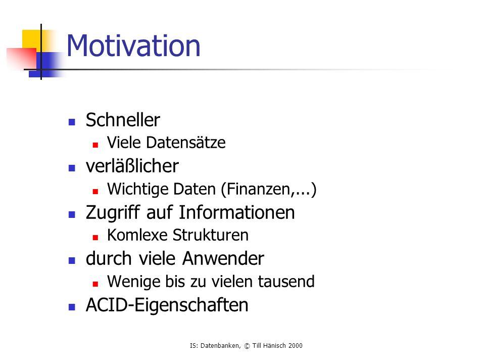 IS: Datenbanken, © Till Hänisch 2000 andere Constraints UNIQUE Werte der entsprechenden Columns müssen eindeutig sein (PRIMARY KEY impliziert UNIQUE) Eindeutigkeit von Candidate Keys, z.B.