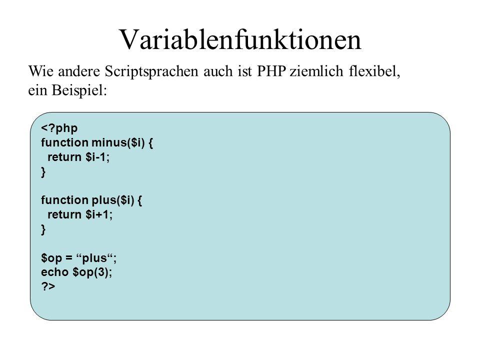 Variablenfunktionen < php function minus($i) { return $i-1; } function plus($i) { return $i+1; } $op = plus; echo $op(3); > Wie andere Scriptsprachen auch ist PHP ziemlich flexibel, ein Beispiel: