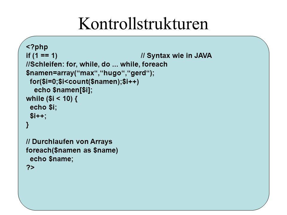 Kontrollstrukturen < php if (1 == 1)// Syntax wie in JAVA //Schleifen: for, while, do...