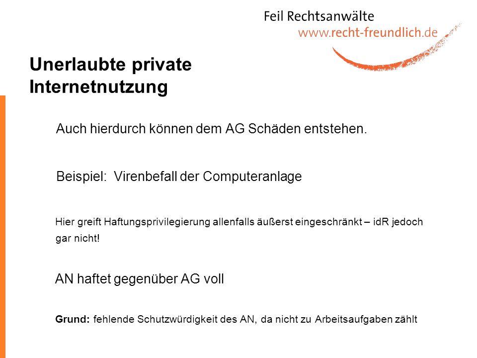 Unerlaubte private Internetnutzung Auch hierdurch können dem AG Schäden entstehen. Beispiel: Virenbefall der Computeranlage Hier greift Haftungsprivil