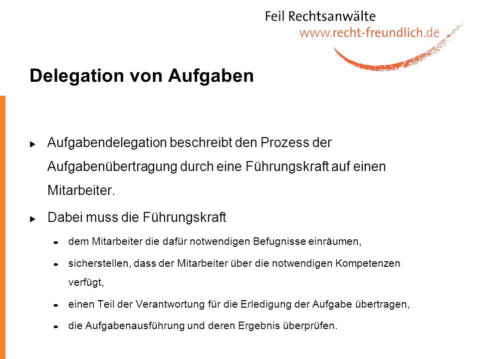Möglichkeiten der Delegation Normalfall: Delegation einzelner Aufgaben Möglich aber ebenso: Delegation komplexer Tätigkeitsbereiche, Projekte oder Funktionen im Unternehmen Delegation des Erreichens eines Ziels