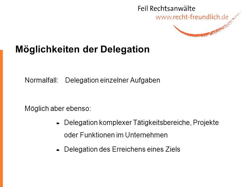 Möglichkeiten der Delegation Normalfall: Delegation einzelner Aufgaben Möglich aber ebenso: Delegation komplexer Tätigkeitsbereiche, Projekte oder Fun