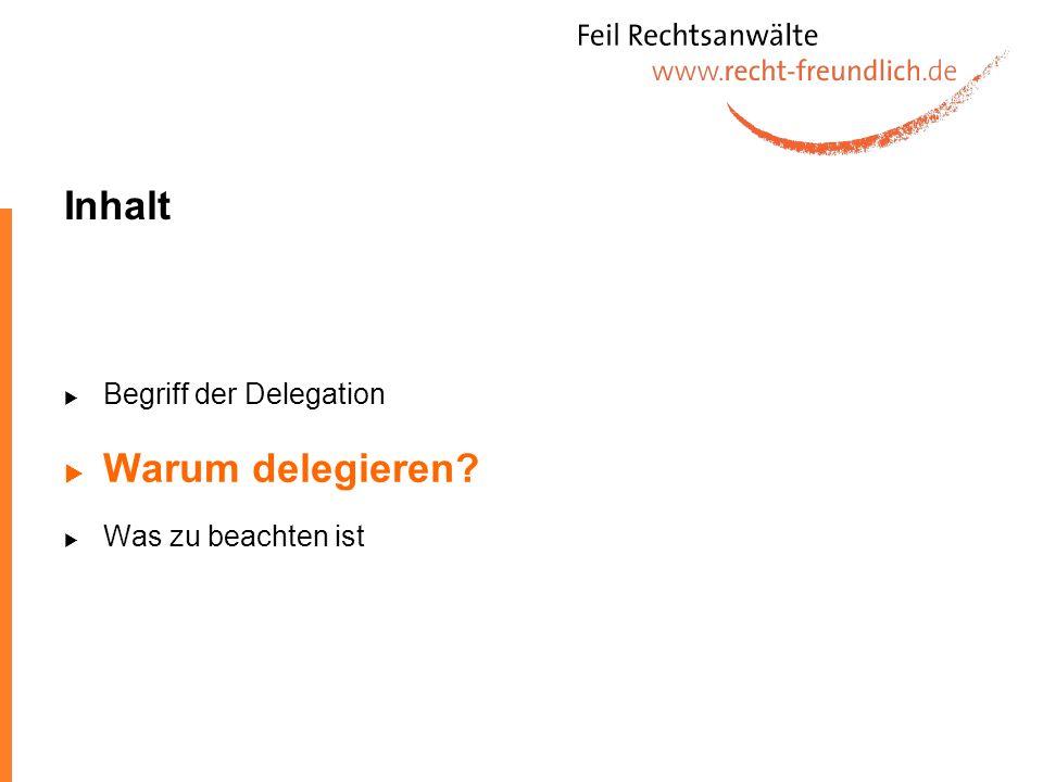 Inhalt Begriff der Delegation Warum delegieren? Was zu beachten ist