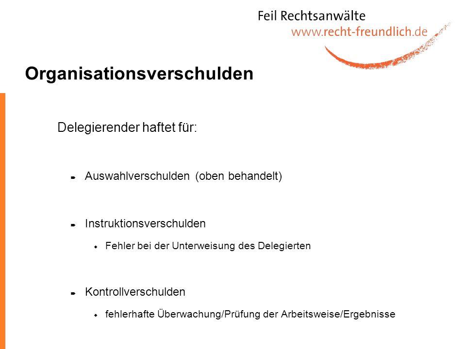 Organisationsverschulden Delegierender haftet für: Auswahlverschulden (oben behandelt) Instruktionsverschulden Fehler bei der Unterweisung des Delegie
