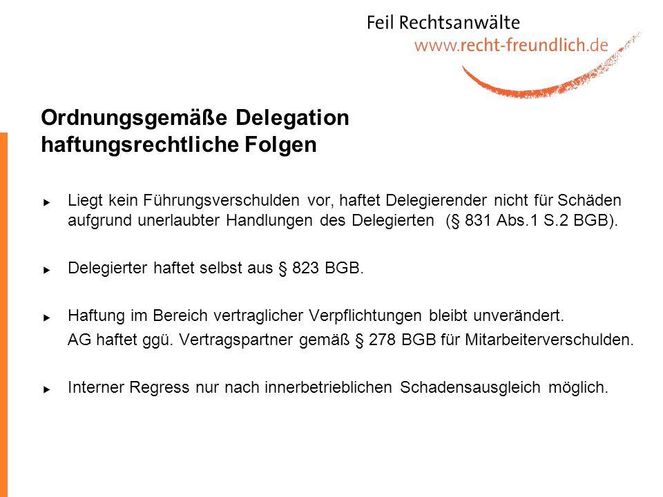 Ordnungsgemäße Delegation haftungsrechtliche Folgen Liegt kein Führungsverschulden vor, haftet Delegierender nicht für Schäden aufgrund unerlaubter Ha