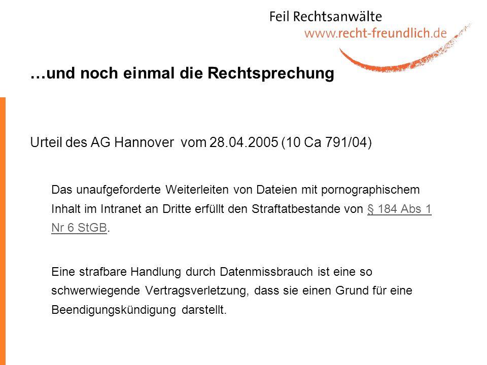 …und noch einmal die Rechtsprechung Urteil des AG Hannover vom 28.04.2005 (10 Ca 791/04) Das unaufgeforderte Weiterleiten von Dateien mit pornographis