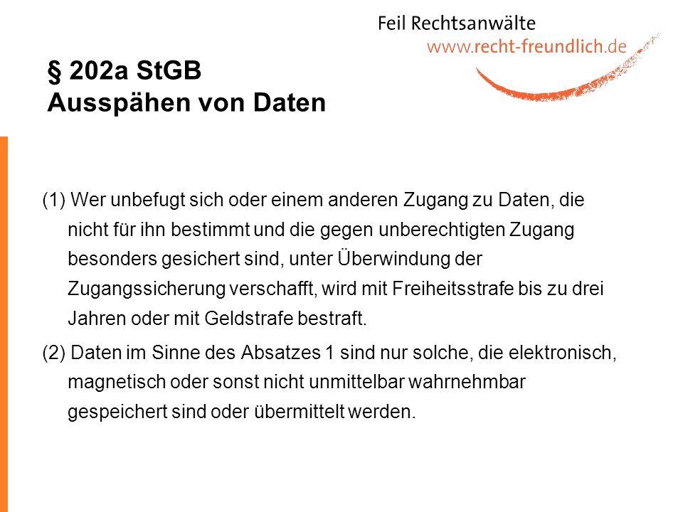 § 202a StGB Ausspähen von Daten (1) Wer unbefugt sich oder einem anderen Zugang zu Daten, die nicht für ihn bestimmt und die gegen unberechtigten Zuga