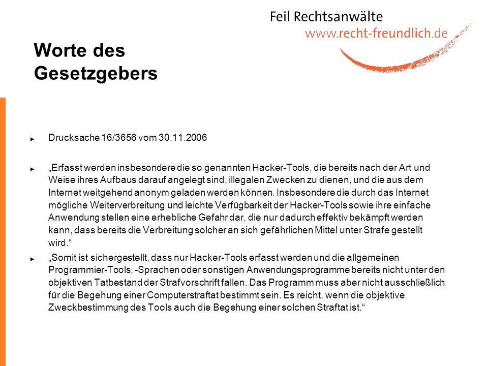 Worte des Gesetzgebers Drucksache 16/3656 vom 30.11.2006 Erfasst werden insbesondere die so genannten Hacker-Tools, die bereits nach der Art und Weise