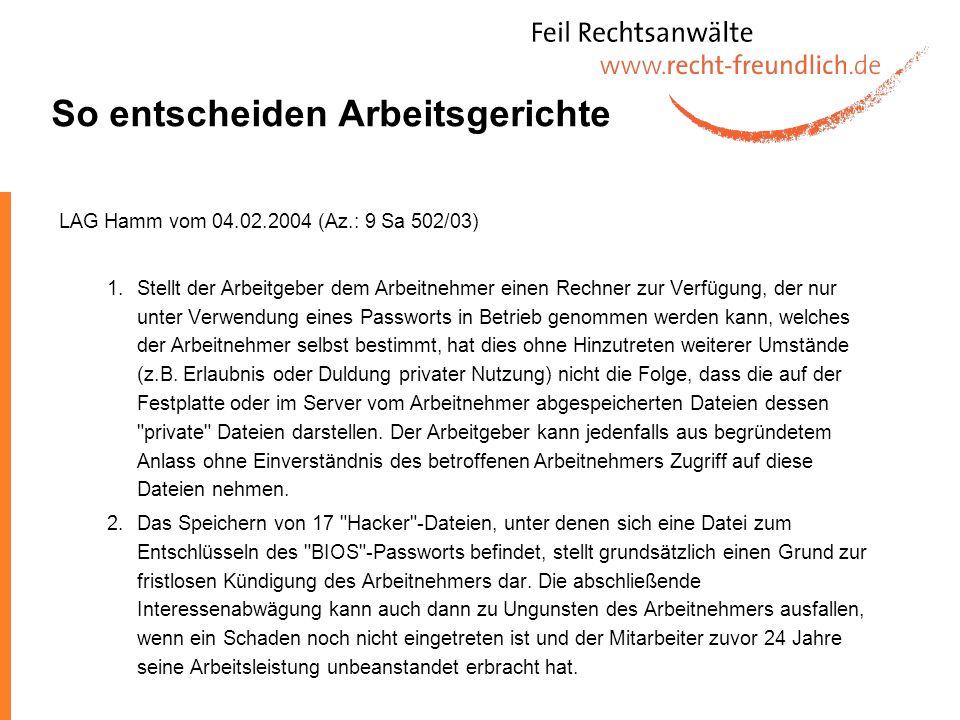 So entscheiden Arbeitsgerichte LAG Hamm vom 04.02.2004 (Az.: 9 Sa 502/03) 1.Stellt der Arbeitgeber dem Arbeitnehmer einen Rechner zur Verfügung, der n