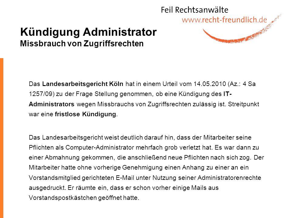 Kündigung Administrator Missbrauch von Zugriffsrechten Das Landesarbeitsgericht Köln hat in einem Urteil vom 14.05.2010 (Az.: 4 Sa 1257/09) zu der Fra