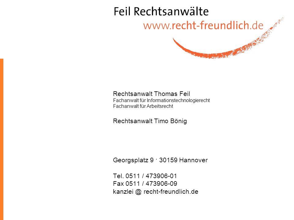 Rechtsanwalt Thomas Feil Fachanwalt für Informationstechnologierecht Fachanwalt für Arbeitsrecht Rechtsanwalt Timo Bönig Georgsplatz 9 · 30159 Hannove