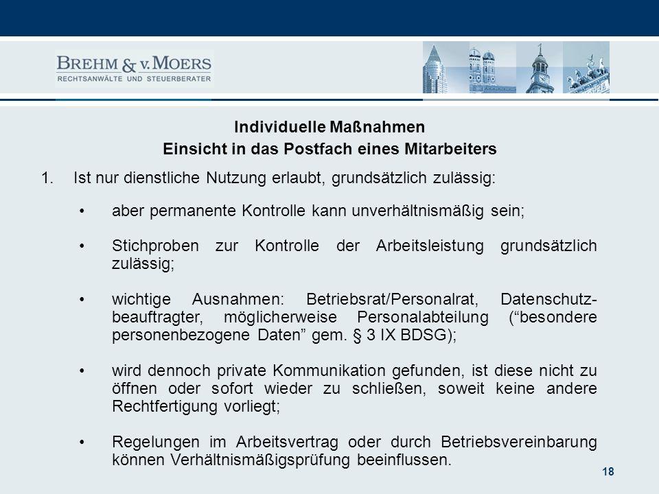 18 Individuelle Maßnahmen Einsicht in das Postfach eines Mitarbeiters 1.Ist nur dienstliche Nutzung erlaubt, grundsätzlich zulässig: aber permanente K