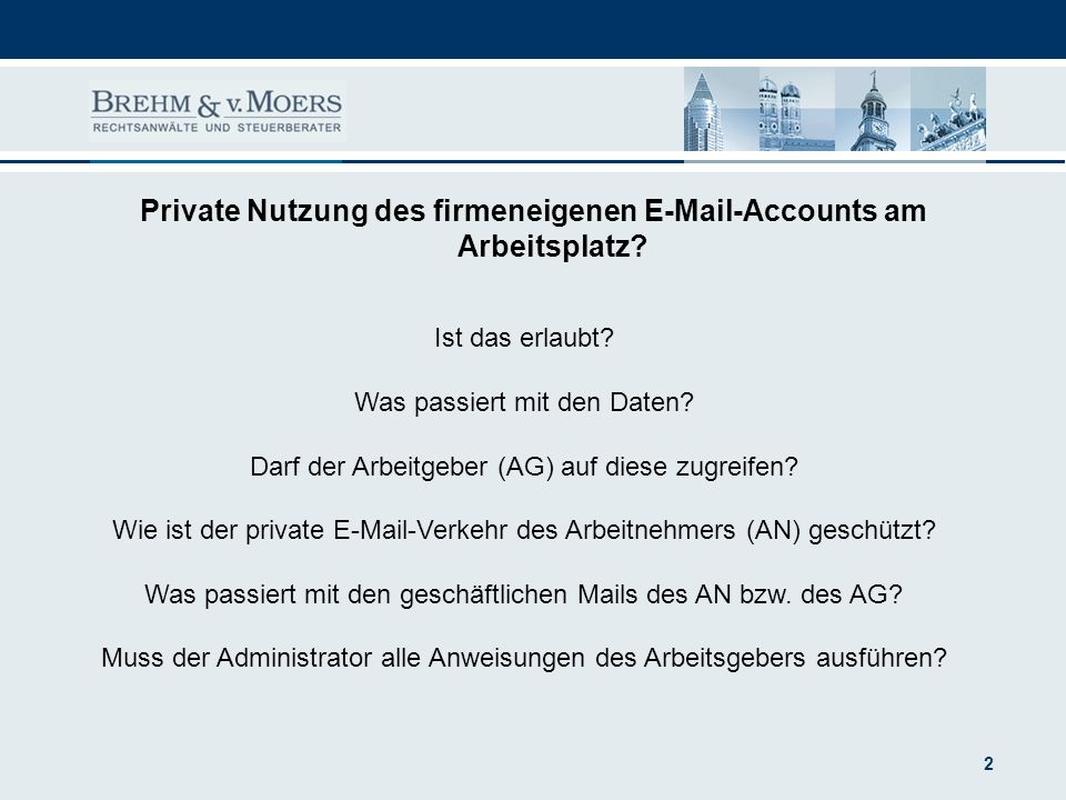 2 Private Nutzung des firmeneigenen E-Mail-Accounts am Arbeitsplatz? Ist das erlaubt? Was passiert mit den Daten? Darf der Arbeitgeber (AG) auf diese