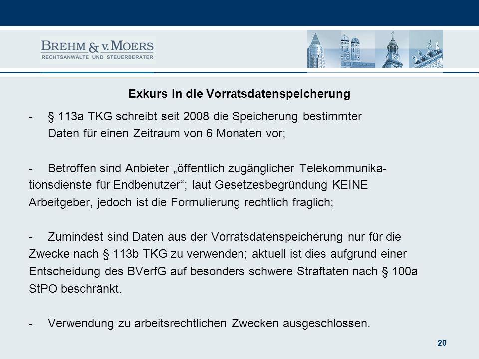 20 -§ 113a TKG schreibt seit 2008 die Speicherung bestimmter Daten für einen Zeitraum von 6 Monaten vor; -Betroffen sind Anbieter öffentlich zugänglic
