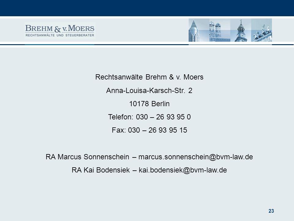 23 Rechtsanwälte Brehm & v. Moers Anna-Louisa-Karsch-Str. 2 10178 Berlin Telefon: 030 – 26 93 95 0 Fax: 030 – 26 93 95 15 RA Marcus Sonnenschein – mar