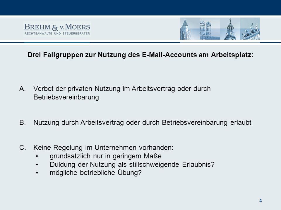 4 Drei Fallgruppen zur Nutzung des E-Mail-Accounts am Arbeitsplatz: A.Verbot der privaten Nutzung im Arbeitsvertrag oder durch Betriebsvereinbarung B.