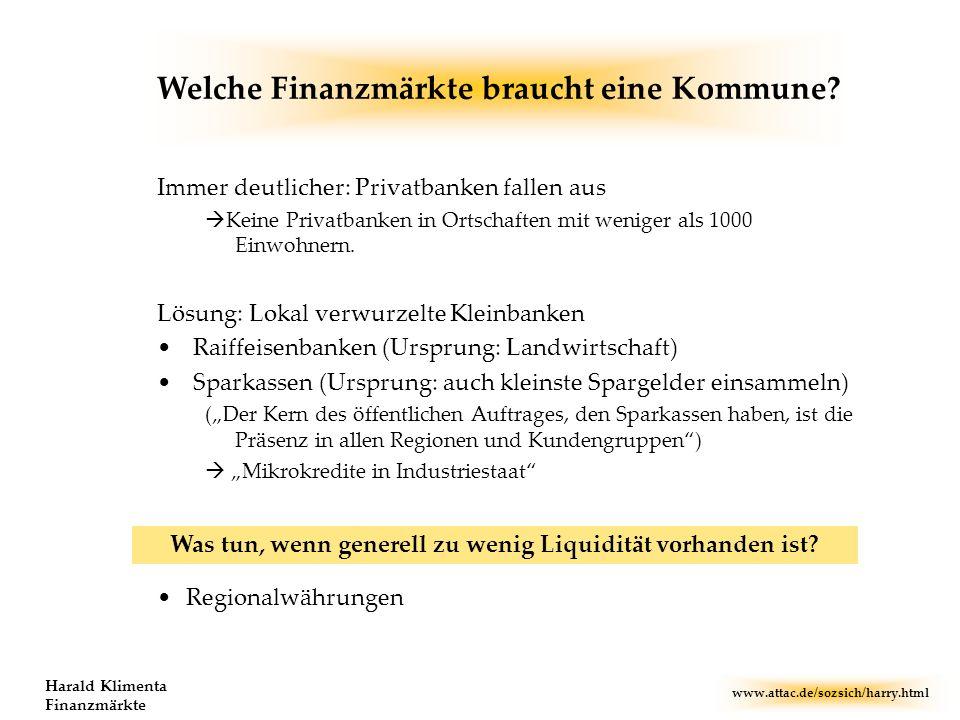 www.attac.de/sozsich/harry.html Harald Klimenta Finanzmärkte Immer deutlicher: Privatbanken fallen aus Keine Privatbanken in Ortschaften mit weniger a
