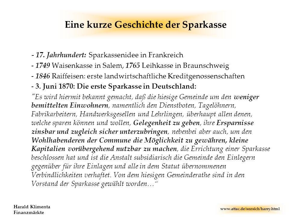 www.attac.de/sozsich/harry.html Harald Klimenta Finanzmärkte Eine kurze Geschichte der Sparkasse - 17. Jahrhundert: Sparkassenidee in Frankreich - 174