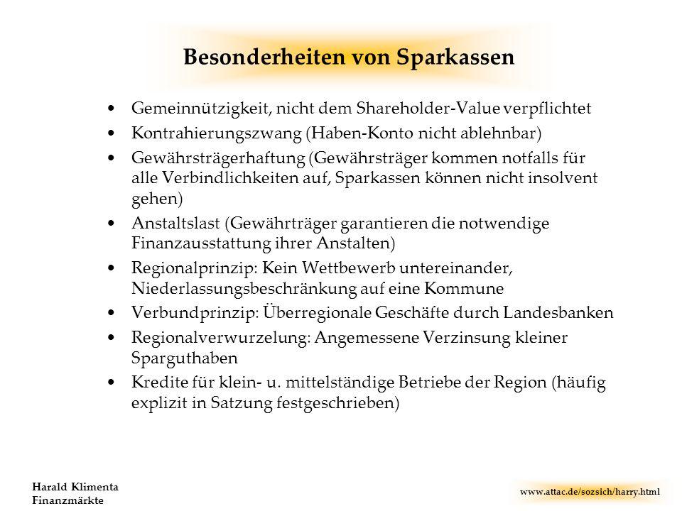 www.attac.de/sozsich/harry.html Harald Klimenta Finanzmärkte Besonderheiten von Sparkassen Gemeinnützigkeit, nicht dem Shareholder-Value verpflichtet
