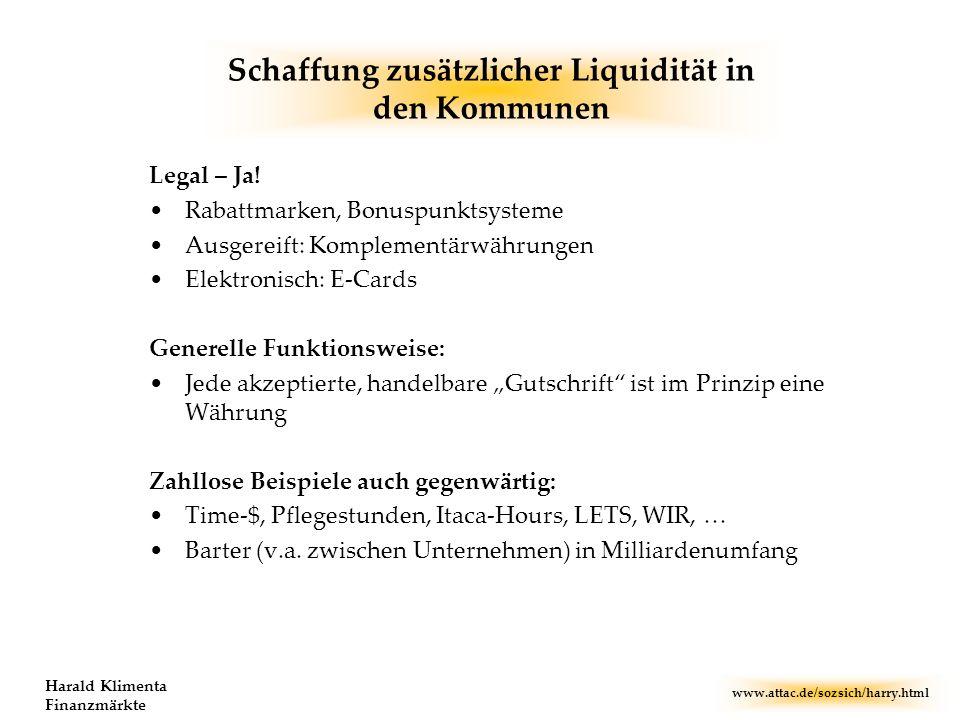 www.attac.de/sozsich/harry.html Harald Klimenta Finanzmärkte Schaffung zusätzlicher Liquidität in den Kommunen Legal – Ja! Rabattmarken, Bonuspunktsys