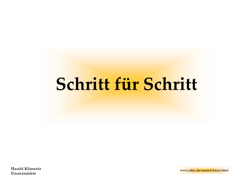 www.attac.de/sozsich/harry.html Harald Klimenta Finanzmärkte Schritt für Schritt