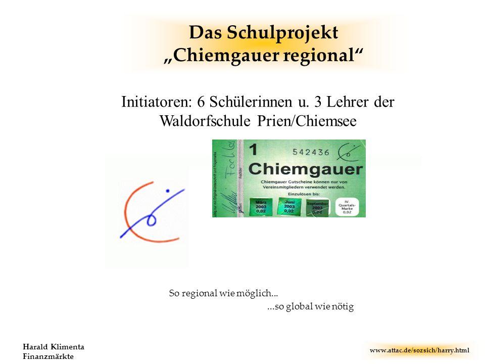 www.attac.de/sozsich/harry.html Harald Klimenta Finanzmärkte Das Schulprojekt Chiemgauer regional So regional wie möglich......so global wie nötig Ini