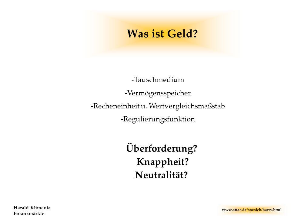 www.attac.de/sozsich/harry.html Harald Klimenta Finanzmärkte Was ist Geld? -Tauschmedium -Vermögensspeicher -Recheneinheit u. Wertvergleichsmaßstab -R