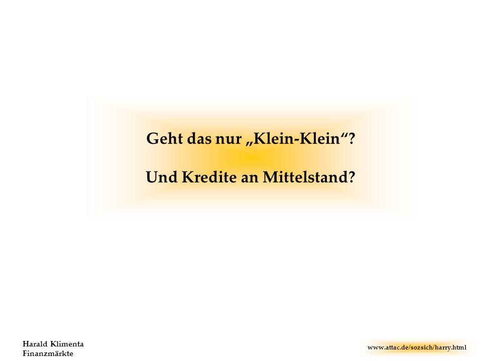 www.attac.de/sozsich/harry.html Harald Klimenta Finanzmärkte Geht das nur Klein-Klein? Und Kredite an Mittelstand?