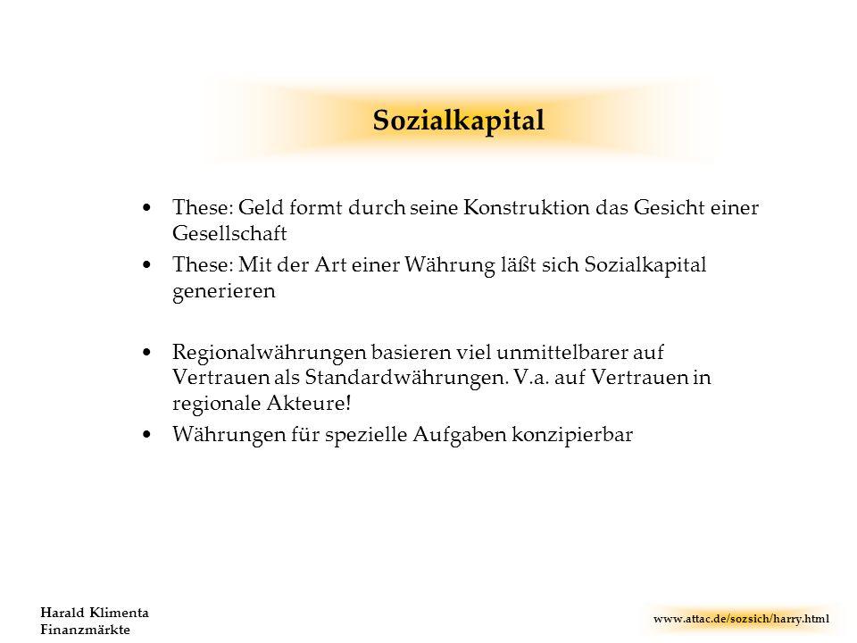 www.attac.de/sozsich/harry.html Harald Klimenta Finanzmärkte Sozialkapital These: Geld formt durch seine Konstruktion das Gesicht einer Gesellschaft T