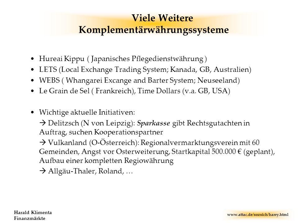 www.attac.de/sozsich/harry.html Harald Klimenta Finanzmärkte Viele Weitere Komplementärwährungssysteme Hureai Kippu ( Japanisches Pflegedienstwährung