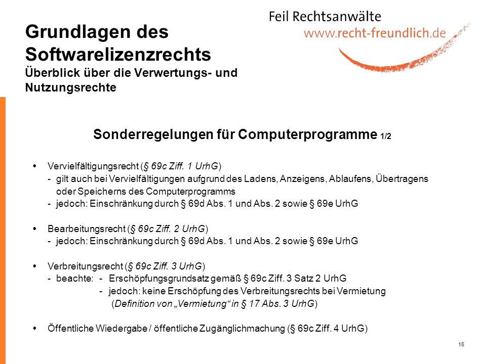 16 Sonderregelungen für Computerprogramme 1/2 Vervielfältigungsrecht (§ 69c Ziff. 1 UrhG) -gilt auch bei Vervielfältigungen aufgrund des Ladens, Anzei