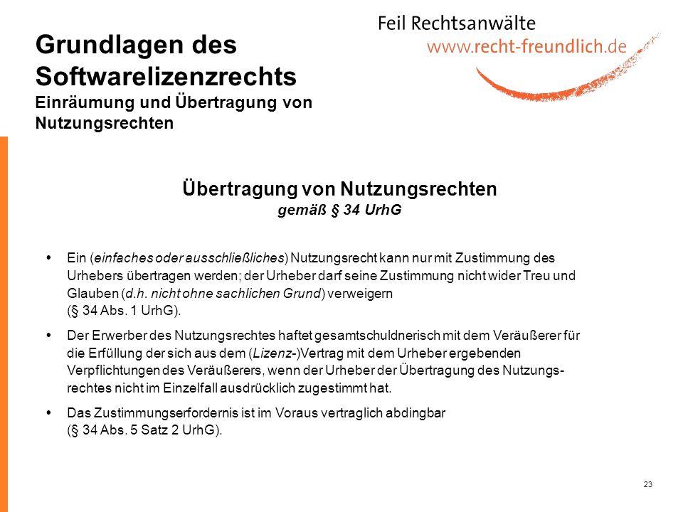 23 Übertragung von Nutzungsrechten gemäß § 34 UrhG Ein (einfaches oder ausschließliches) Nutzungsrecht kann nur mit Zustimmung des Urhebers übertragen