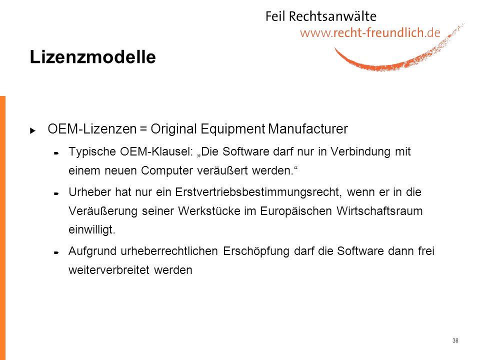 38 Lizenzmodelle OEM-Lizenzen = Original Equipment Manufacturer Typische OEM-Klausel: Die Software darf nur in Verbindung mit einem neuen Computer ver