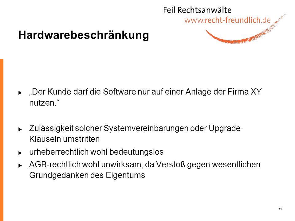 39 Hardwarebeschränkung Der Kunde darf die Software nur auf einer Anlage der Firma XY nutzen. Zulässigkeit solcher Systemvereinbarungen oder Upgrade-