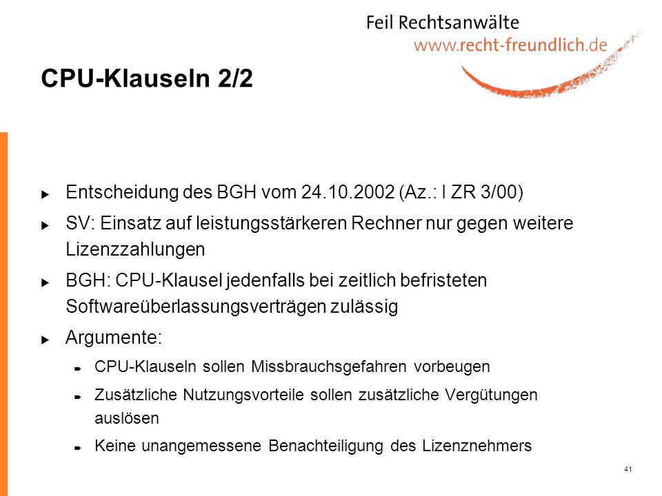 41 CPU-Klauseln 2/2 Entscheidung des BGH vom 24.10.2002 (Az.: I ZR 3/00) SV: Einsatz auf leistungsstärkeren Rechner nur gegen weitere Lizenzzahlungen